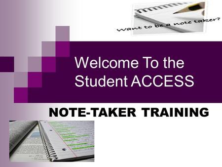 Welcome To the Student ACCESS NOTE-TAKER TRAINING.
