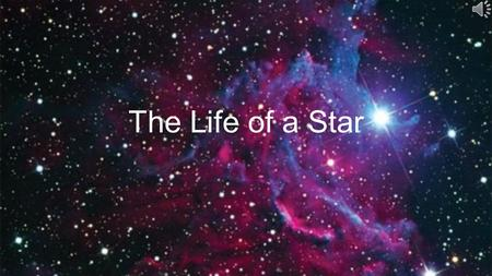 The Life of a Star 10 000 000 °C 20 000 °C to 35 000 °C 6000 °C3000 °C.