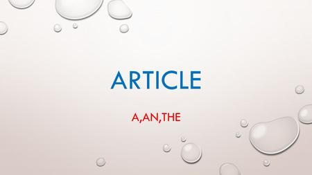 ARTICLE A,AN,THE. DEFINITION :- AN ARTICLE IS A WORD THAT IS USED WITH A NOUN TO INDICATE THE TYPE OF REFERENCE BEING MADE BY THE NOUN. ARTICLES SPECIFY.