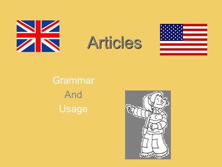 Articles Grammar And Usage. Articles importantare important help people to understand each other generalspecifictell us whether the thing we are talking.