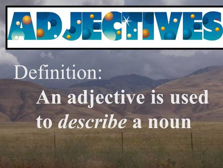 Definition: An adjective isused to describe a noun.