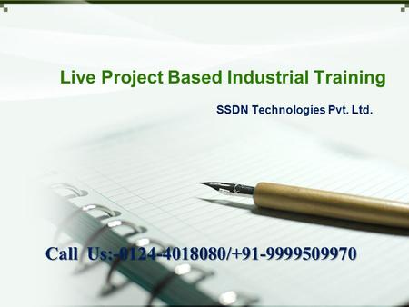 Live Project Based Industrial Training SSDN Technologies Pvt. Ltd. Call Us:-0124-4018080/+91-9999509970.