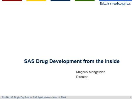 1 PSI/PhUSE Single Day Event – SAS Applications – June 11, 2009 SAS Drug Development from the Inside Magnus Mengelbier Director.