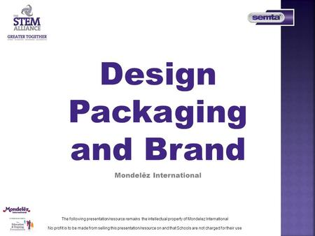 The following presentation/resource remains the intellectual property of Mondelez International No profit is to be made from selling this presentation/resource.