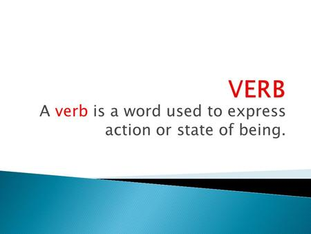 A verb is a word used to express action or state of being.