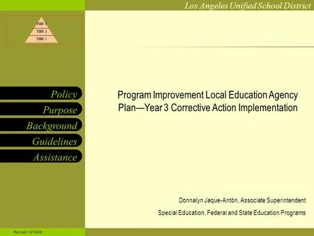 Los Angeles Unified School District Purpose Background Guidelines Policy Program Improvement Local Education Agency Plan—Year 3 Corrective Action Implementation.
