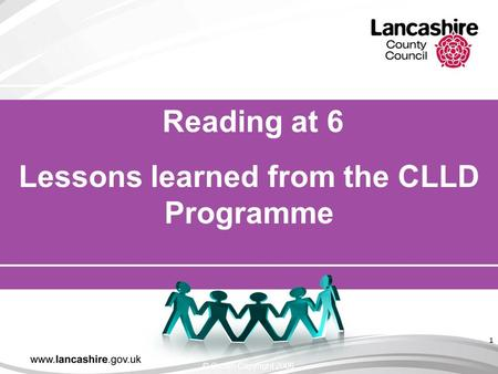 1 Reading at 6 Lessons learned from the CLLD Programme © Crown Copyright 2006.