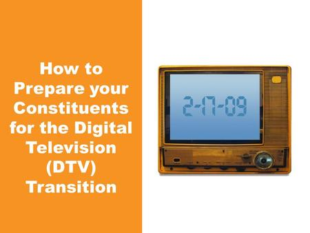 How to Prepare your Constituents for the Digital Television (DTV) Transition.