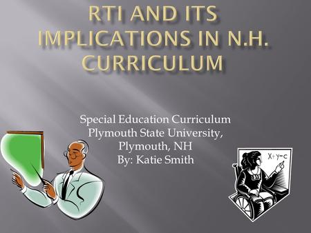 Special Education Curriculum Plymouth State University, Plymouth, NH By: Katie Smith.