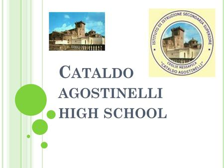 C ATALDO AGOSTINELLI HIGH SCHOOL I T CONSISTS OF -Senior high school in classical studies -Senior high school specializing in science education -Accountancy.