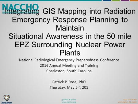 @NACCHOalerts  1100 17 th St NW Washington, DC 20036 Integrating GIS Mapping into Radiation Emergency Response Planning to Maintain Situational.