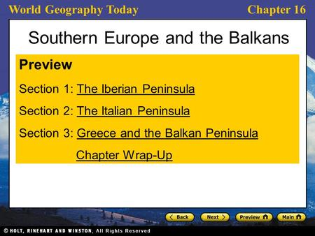 World Geography TodayChapter 16 Southern Europe and the Balkans Preview Section 1: The Iberian PeninsulaThe Iberian Peninsula Section 2: The Italian PeninsulaThe.