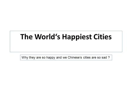 The World's Happiest Cities Why they are so happy and we Chinese's cities are so sad ?