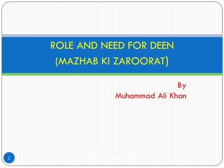 By: Muhammad Ali Khan 1 By Muhammad Ali Khan 1 ROLE AND NEED FOR DEEN (MAZHAB KI ZAROORAT )