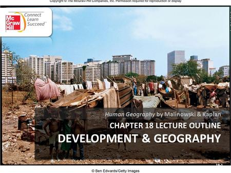 CHAPTER 18 LECTURE OUTLINE DEVELOPMENT & GEOGRAPHY Human Geography by Malinowski & Kaplan 18-1.