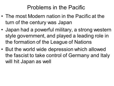 Problems in the Pacific The most Modern nation in the Pacific at the turn of the century was Japan Japan had a powerful military, a strong western style.