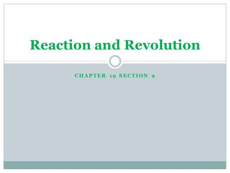 CHAPTER 19 SECTION 2 Reaction and Revolution. Think about it After the defeat of Napoleon, what would Great Britain, Austria, Prussia, and Russia want.