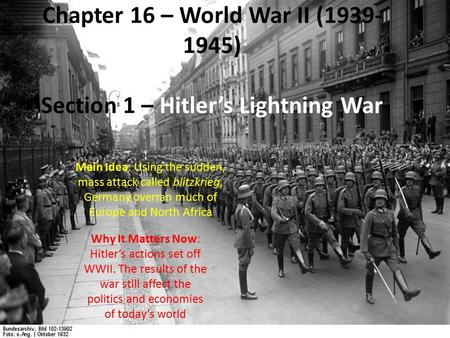 Chapter 16 – World War II (1939- 1945) Section 1 – Hitler's Lightning War Main Idea: Using the sudden, mass attack called blitzkrieg, Germany overran much.
