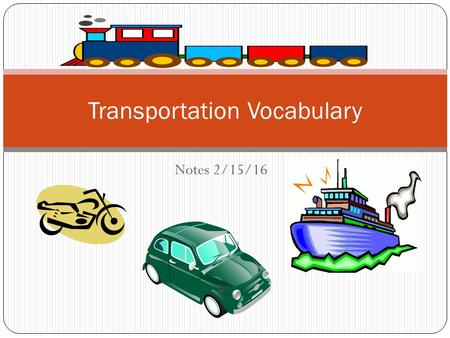 Notes 2/15/16 Transportation Vocabulary. CAR DRIVE.