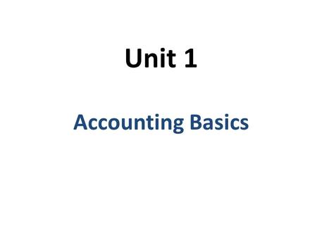 Unit 1 Accounting Basics. Accounting Process of planning, recording, analyzing and interpreting financial information.