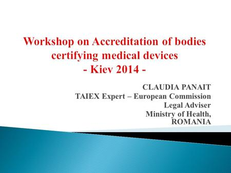 CLAUDIA PANAIT TAIEX Expert – European Commission Legal Adviser Ministry of Health, ROMANIA.
