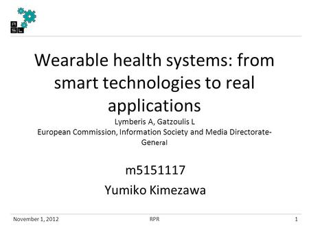 Wearable health systems: from smart technologies to real applications Lymberis A, Gatzoulis L European Commission, Information Society and Media Directorate-