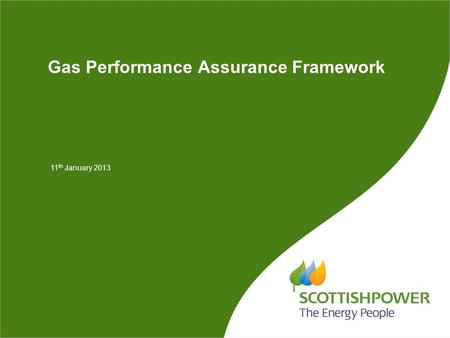 Gas Performance Assurance Framework 11 th January 2013.
