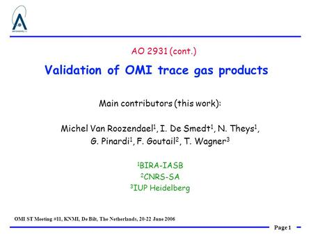 Page 1 OMI ST Meeting #11, KNMI, De Bilt, The Netherlands, 20-22 June 2006 Validation of OMI trace gas products Main contributors (this work): Michel Van.