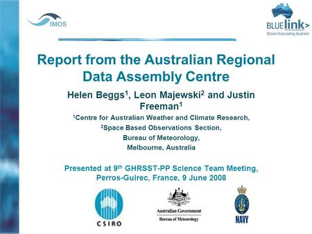 Report from the Australian Regional Data Assembly Centre Helen Beggs 1, Leon Majewski 2 and Justin Freeman 1 1 Centre for Australian Weather and Climate.