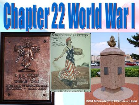 1 WWI Monument in Plainview Texas. 2 In April 1917 The U.S. joined World War One. For many years the U.S. had stayed out of this war between the Allies.