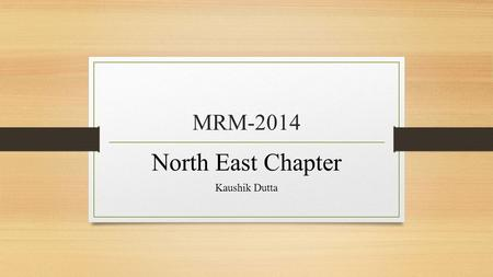 MRM-2014 North East Chapter Kaushik Dutta. North East India-A Glance Source: