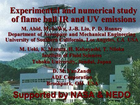 Experimental and numerical study of flame ball IR and UV emissions M. Abid, M.-S. Wu, J.-B. Liu, P. D. Ronney Department of Aerospace and Mechanical Engineering.