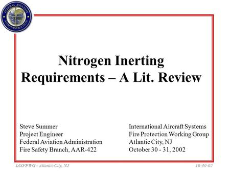 10-30-02IASFPWG – Atlantic City, NJ Nitrogen Inerting Requirements – A Lit. Review International Aircraft Systems Fire Protection Working Group Atlantic.