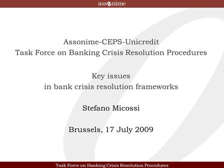 Task Force on Banking Crisis Resolution Procedures Assonime-CEPS-Unicredit Task Force on Banking Crisis Resolution Procedures Key issues in bank crisis.