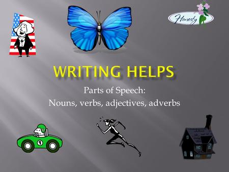 Parts of Speech: Nouns, verbs, adjectives, adverbs.