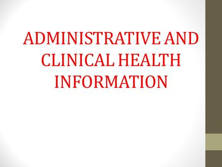 ADMINISTRATIVE AND CLINICAL HEALTH INFORMATION. Information System - can be define as the use of computer hardware and software to process data into information.