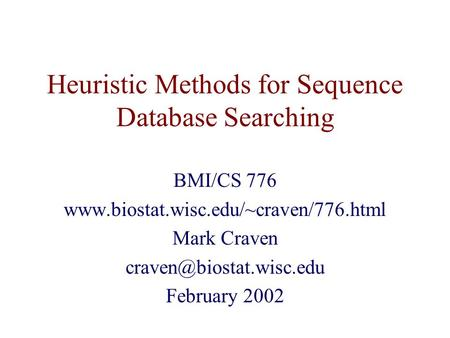 Heuristic Methods for Sequence Database Searching BMI/CS 776  Mark Craven February 2002.