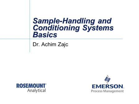 Sample-Handling and Conditioning Systems Basics Dr. Achim Zajc.