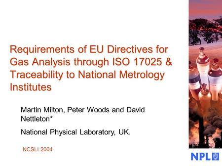 Requirements of EU Directives for Gas Analysis through ISO 17025 & Traceability to National Metrology Institutes Martin Milton, Peter Woods and David Nettleton*