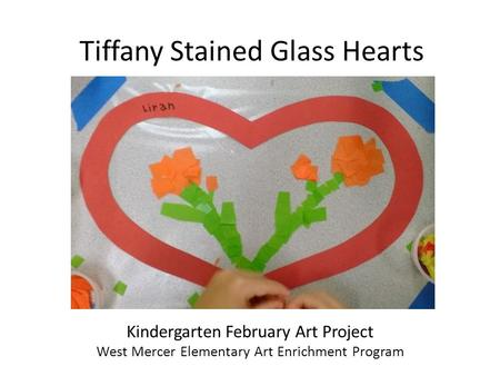 Tiffany Stained Glass Hearts Kindergarten February Art Project West Mercer Elementary Art Enrichment Program.