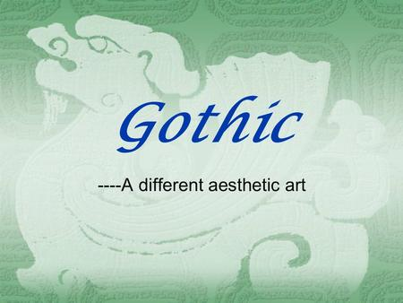 Gothic ----A different aesthetic art. TThe Gothic, an outgrowth of the Romanesque, started in France and quickly spread through all parts of western.