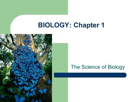 "BIOLOGY: Chapter 1 The Science of Biology. 1.1 The Science of Biology "" Science"" is basically two things: – A body of knowledge… an accumulation of things."