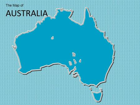 The Map of AUSTRALIA. Western Australia Northern Territory South Australia Queensland Adelaide Melbourne Sydney Victoria Perth Darwin Brisbane Canberra.