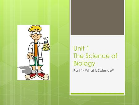 Unit 1 The Science of Biology Part 1- What is Science?