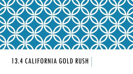 13.4 CALIFORNIA GOLD RUSH. EARLY CALIFORNIANS California was populated by as many as 150,000 Native Americans and 6,000 Californios, settlers of Spanish.
