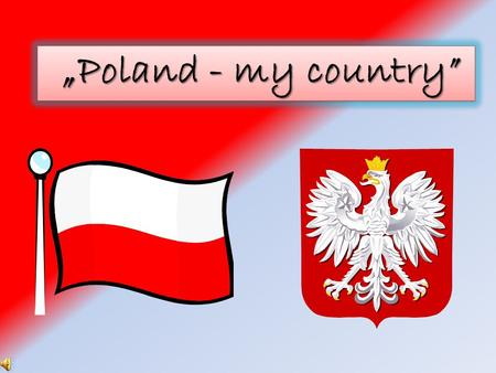 """Poland - my country"" ""Poland - my country"". GEOGRAPHY Poland is a coutry where mostly lowland areas appear but in the south of Poland there are also."
