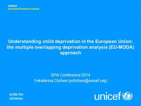 Understanding child deprivation in the European Union: the multiple overlapping deprivation analysis (EU-MODA) approach SPA Conference 2014 Yekaterina.