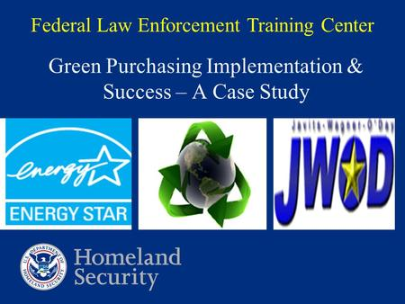 Green Purchasing Implementation & Success – A Case Study Federal Law Enforcement Training Center.