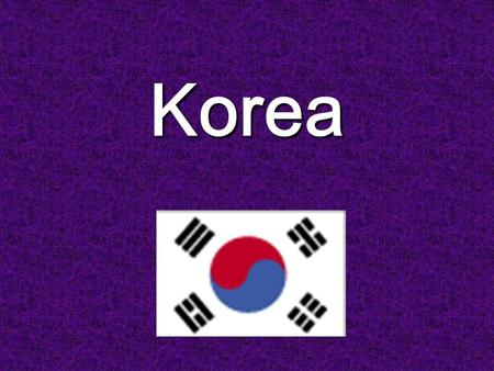 Korea. Geography LLLLocation : Eastern Asia, Southern half of the Korean Peninsula bordering the East Sea and the Yellow Sea AAAArea : 98,480.