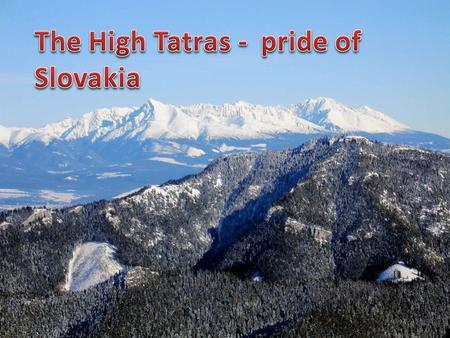 The High Tatras are a mountain range on the borders between Slovakia and Poland. They are a part of the Tatra Mountains. The High Tatras, with their 17.